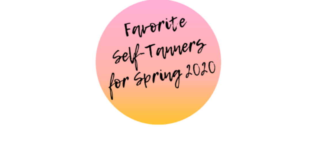 Favorite Self-Tanners for Spring 2020